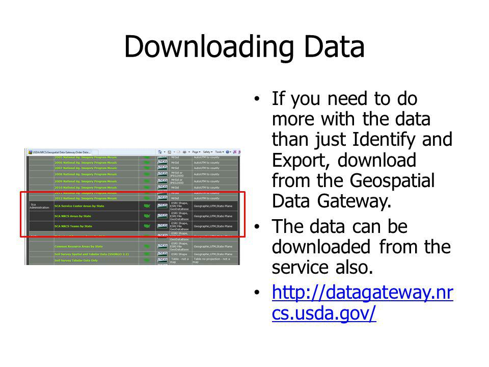 Downloading Data If you need to do more with the data than just Identify and Export, download from the Geospatial Data Gateway.