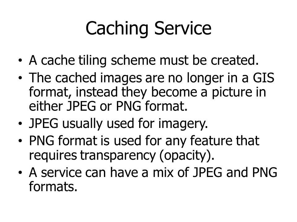 Caching Service A cache tiling scheme must be created.