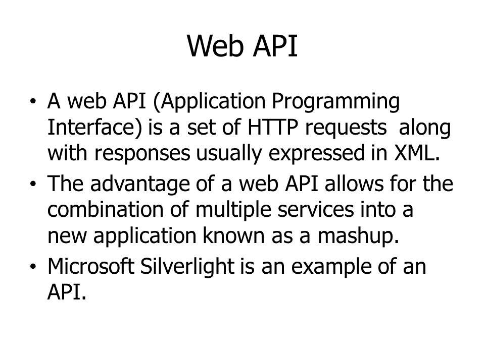 Web API A web API (Application Programming Interface) is a set of HTTP requests along with responses usually expressed in XML.