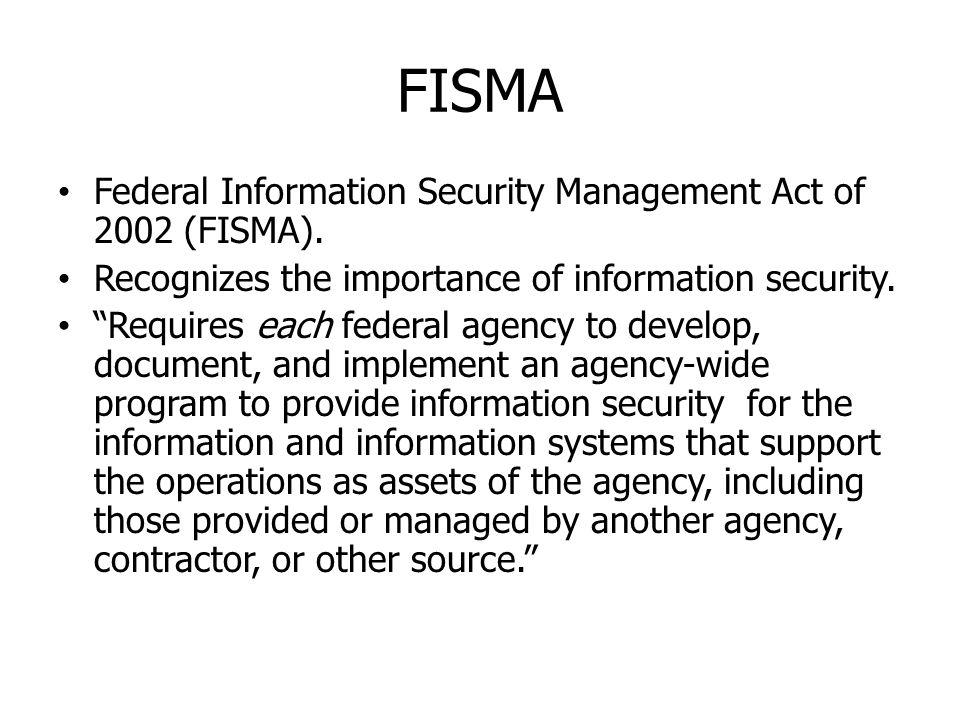 FISMA Federal Information Security Management Act of 2002 (FISMA).