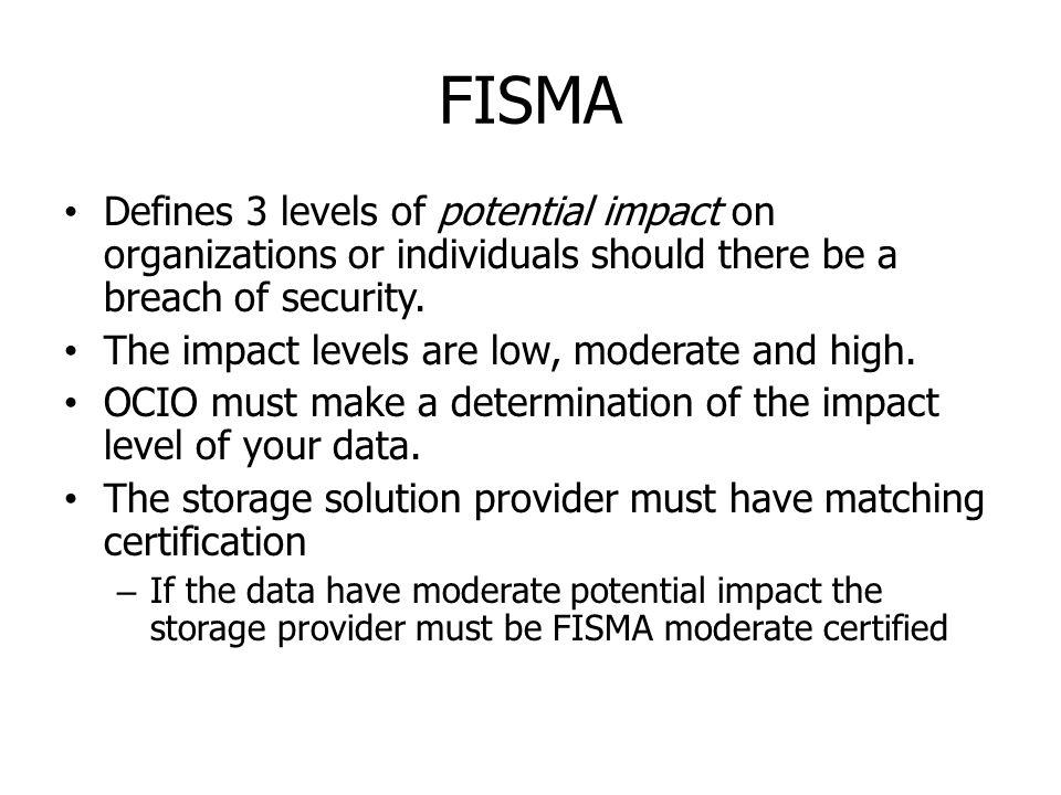 FISMA Defines 3 levels of potential impact on organizations or individuals should there be a breach of security.