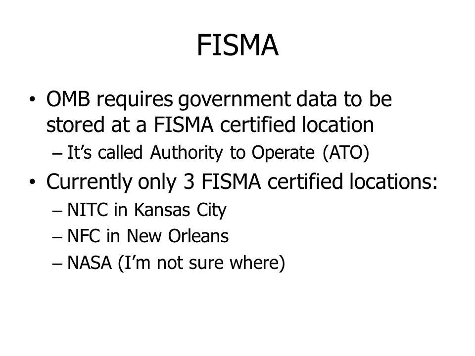 FISMA OMB requires government data to be stored at a FISMA certified location. It's called Authority to Operate (ATO)
