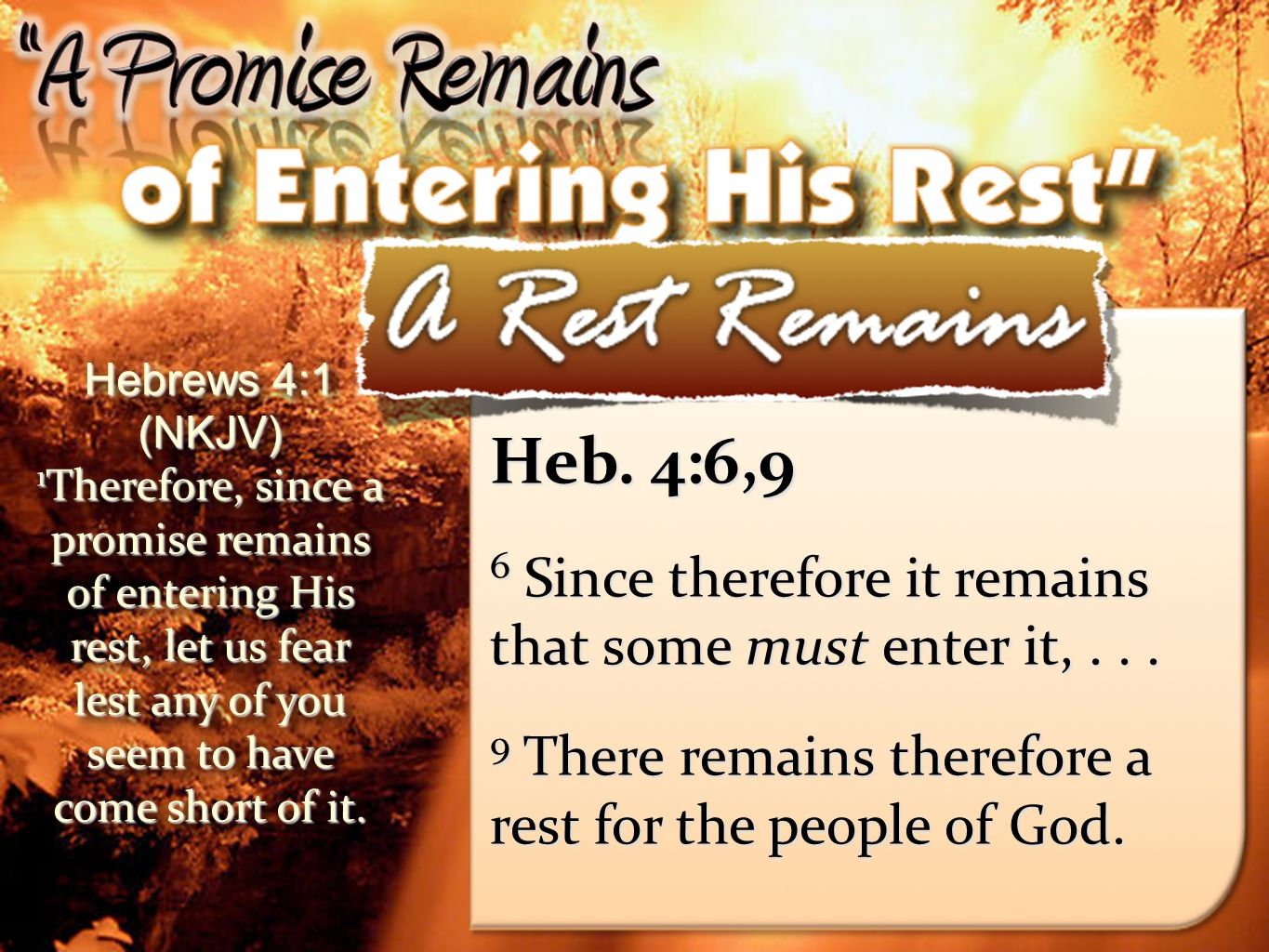 Heb. 4:6,9 6 Since therefore it remains that some must enter it, . . .