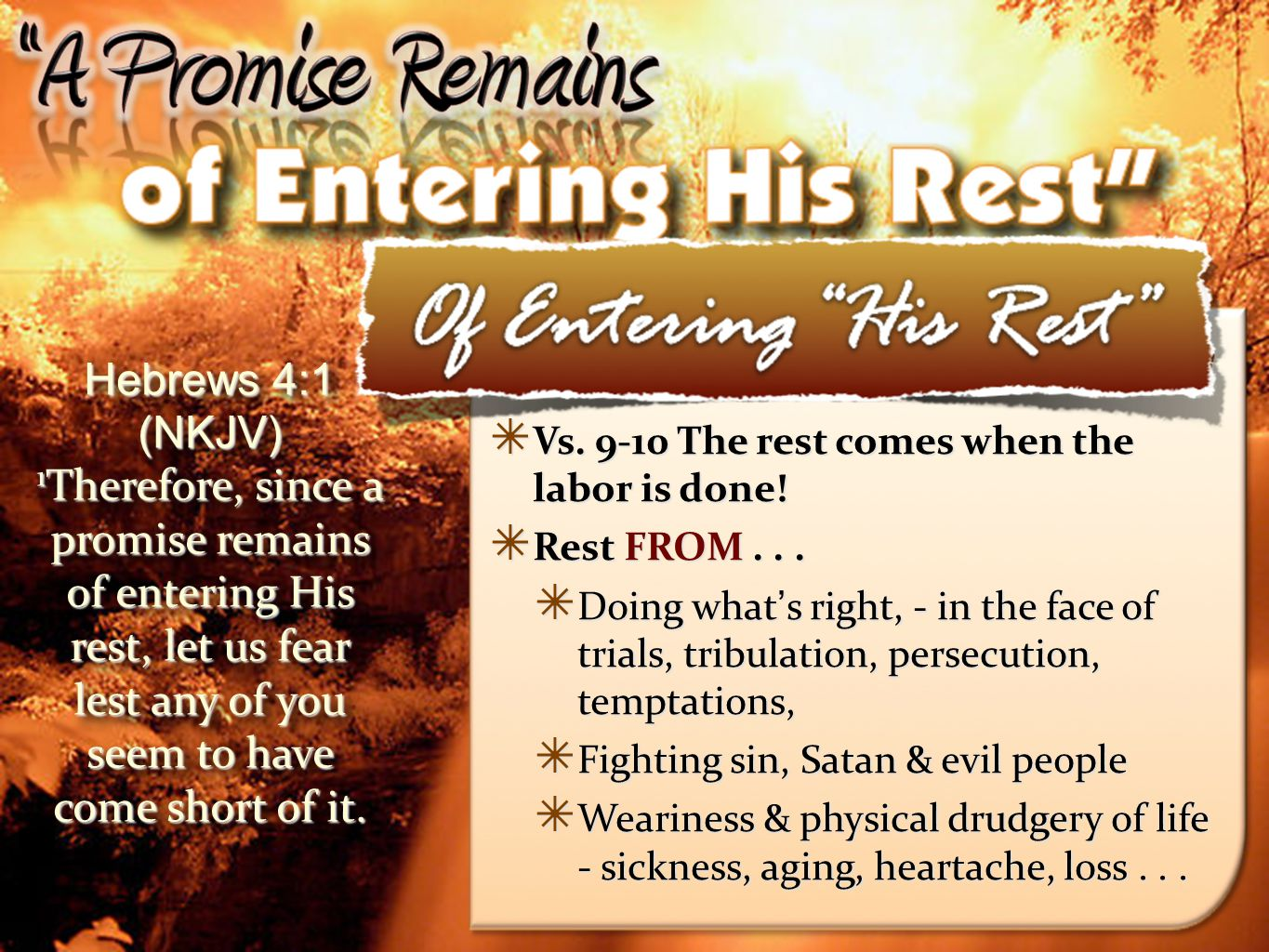 Hebrews 4:1 (NKJV) 1Therefore, since a promise remains of entering His rest, let us fear lest any of you seem to have come short of it.