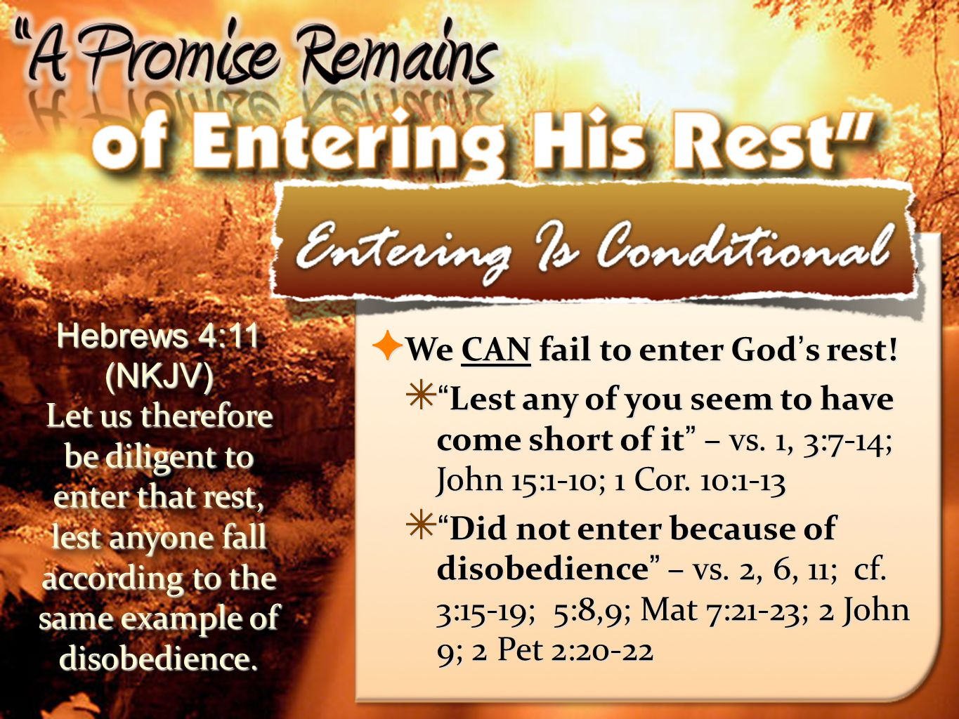 Hebrews 4:11 (NKJV) Let us therefore be diligent to enter that rest, lest anyone fall according to the same example of disobedience.