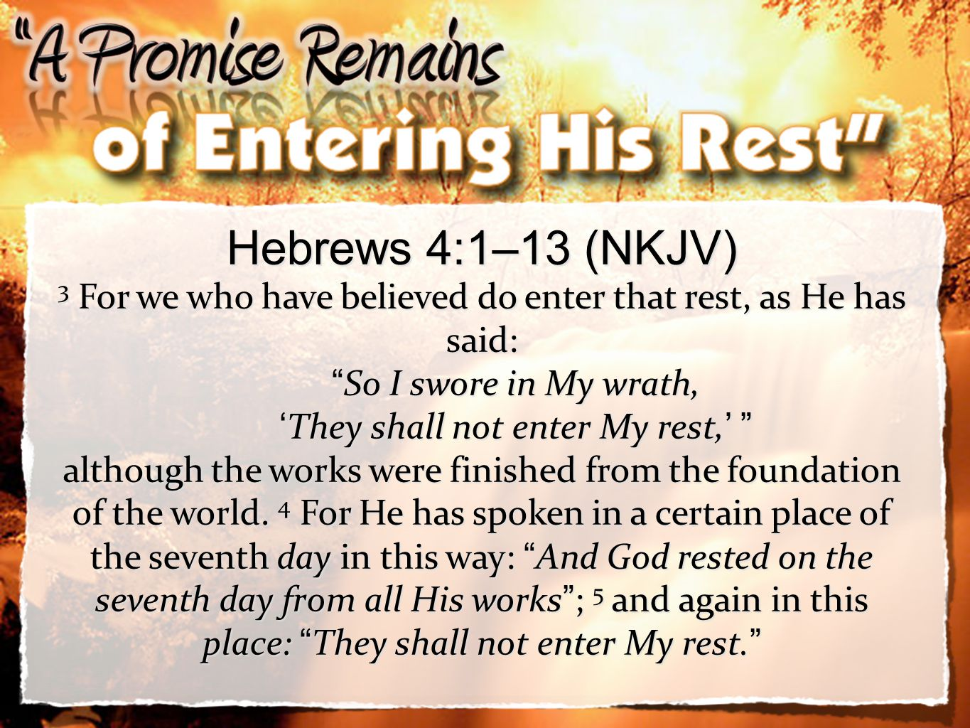 Hebrews 4:1–13 (NKJV) 3 For we who have believed do enter that rest, as He has said: So I swore in My wrath,
