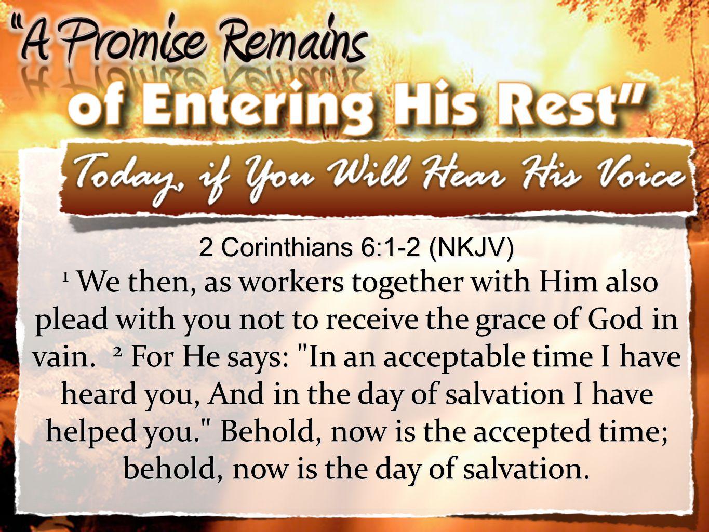 2 Corinthians 6:1-2 (NKJV)