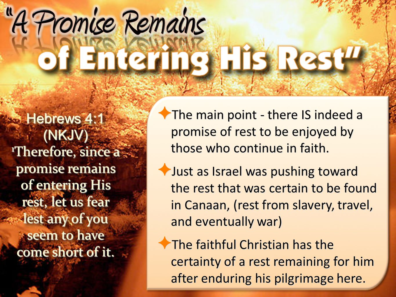 The main point - there IS indeed a promise of rest to be enjoyed by those who continue in faith.