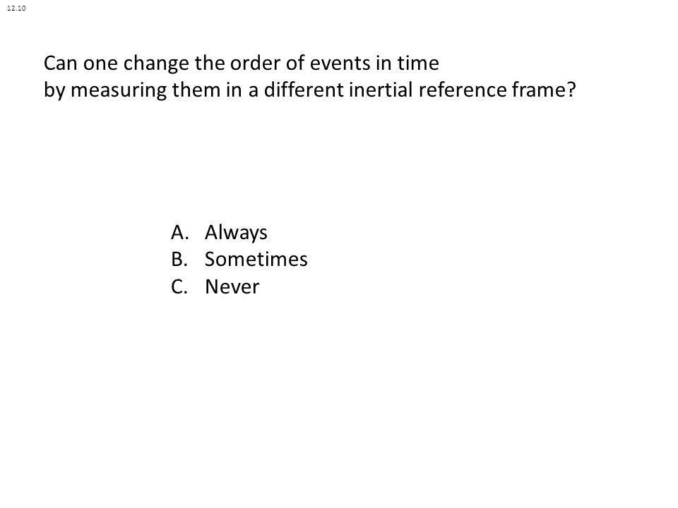 12.10 Can one change the order of events in time by measuring them in a different inertial reference frame