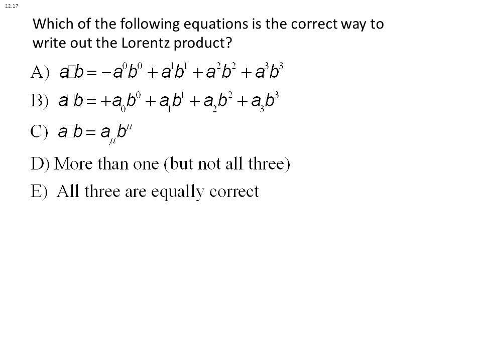 12.17 Which of the following equations is the correct way to write out the Lorentz product Class: MATH.