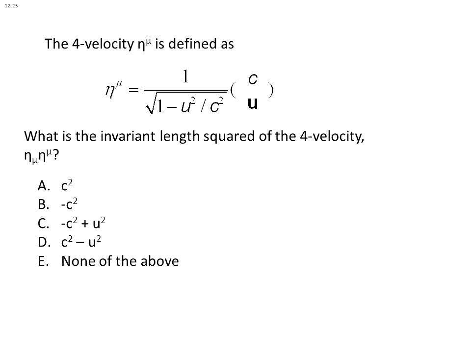 The 4-velocity ημ is defined as