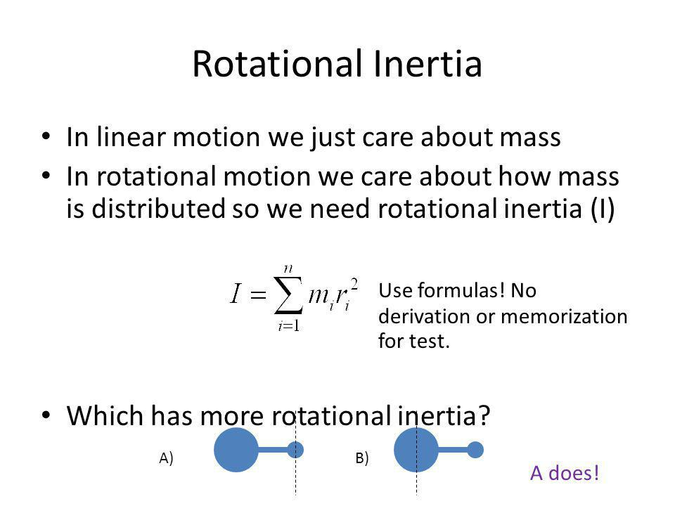 Rotational Inertia In linear motion we just care about mass