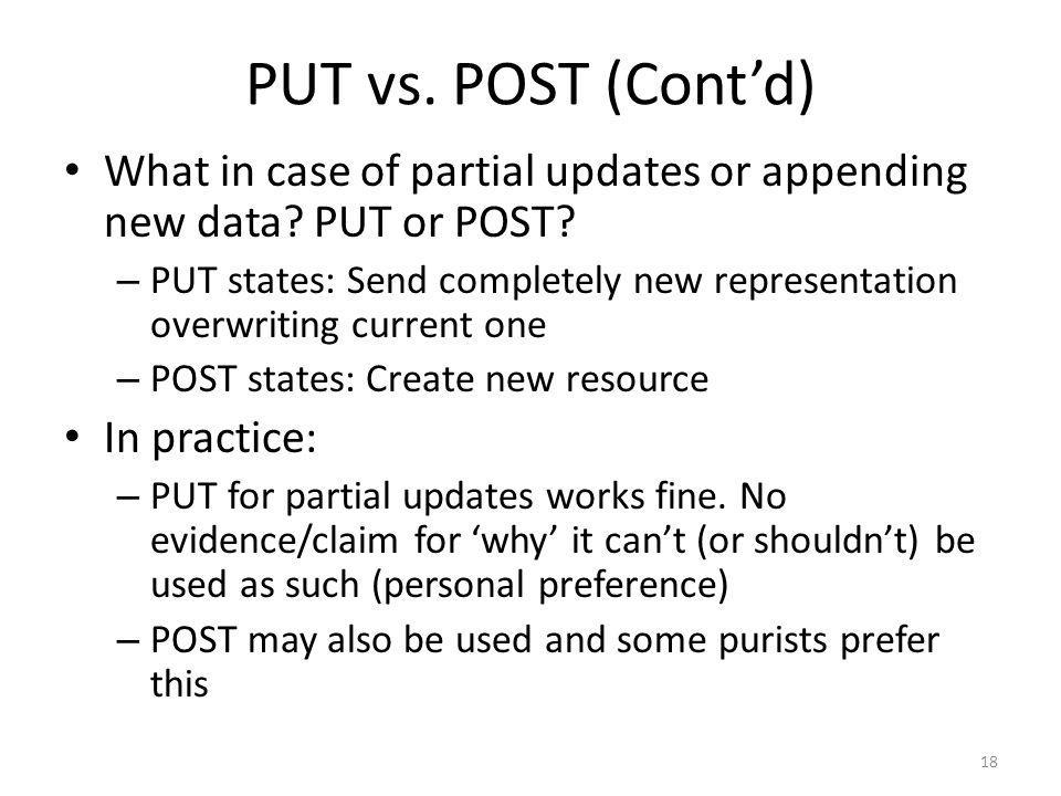 PUT vs. POST (Cont'd) What in case of partial updates or appending new data PUT or POST