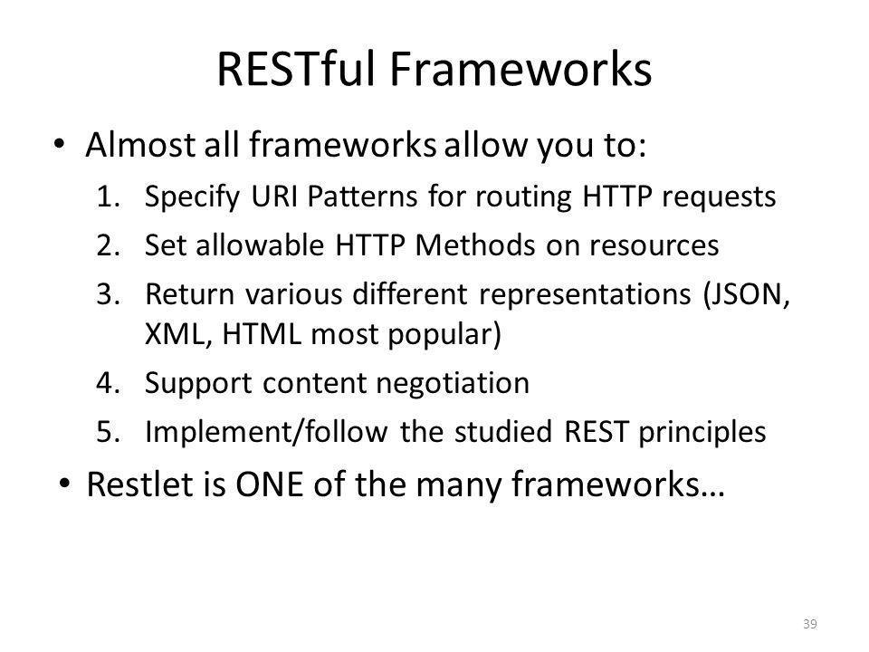 RESTful Frameworks Almost all frameworks allow you to:
