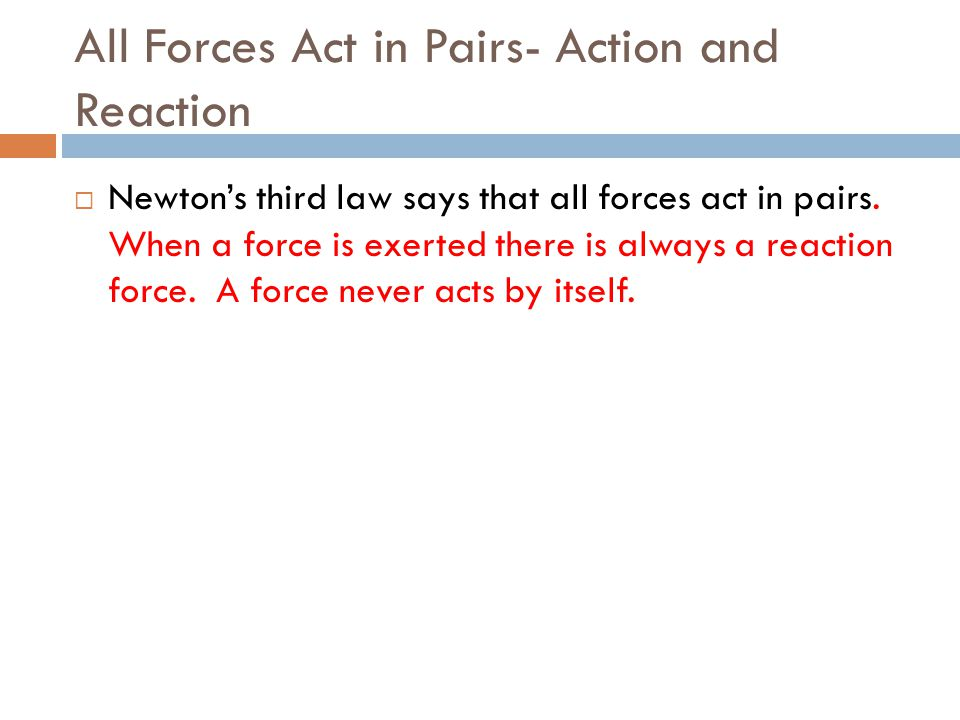 All Forces Act in Pairs- Action and Reaction
