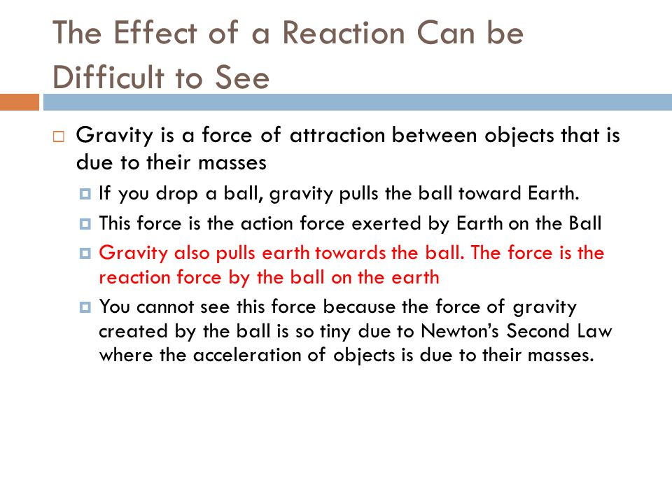 The Effect of a Reaction Can be Difficult to See