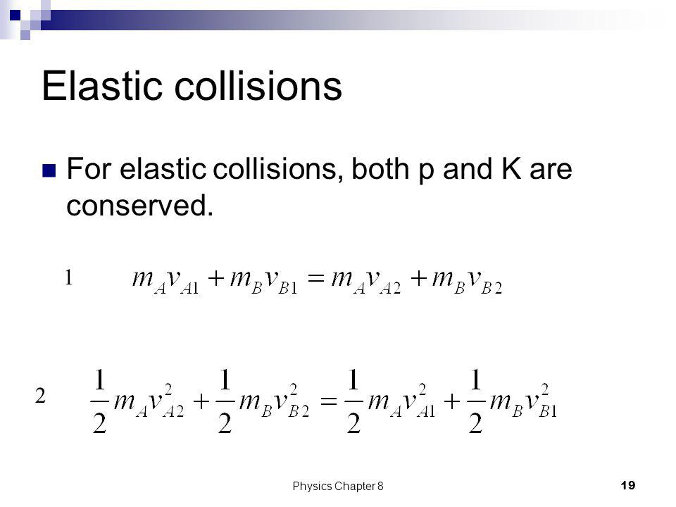 Elastic collisions For elastic collisions, both p and K are conserved.