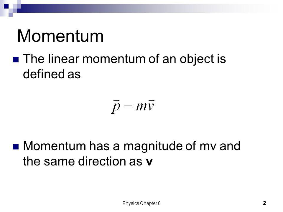 Momentum The linear momentum of an object is defined as