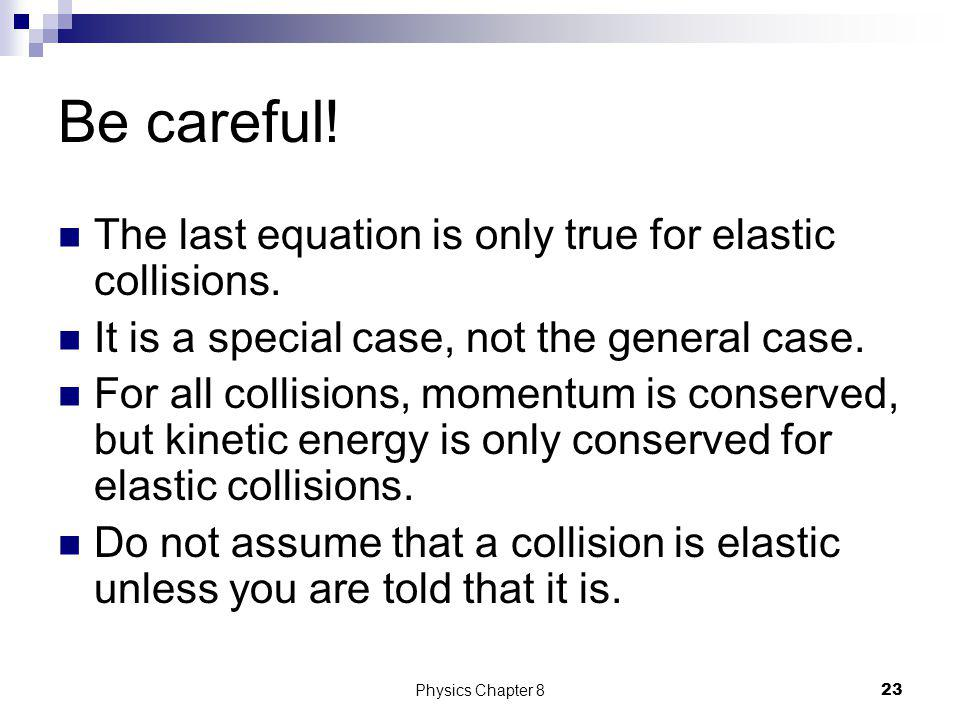 Be careful! The last equation is only true for elastic collisions.
