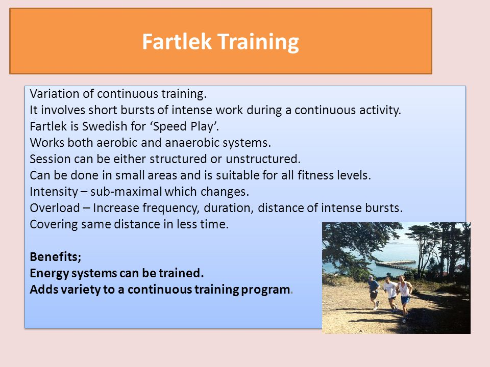 Fartlek Training Variation of continuous training.