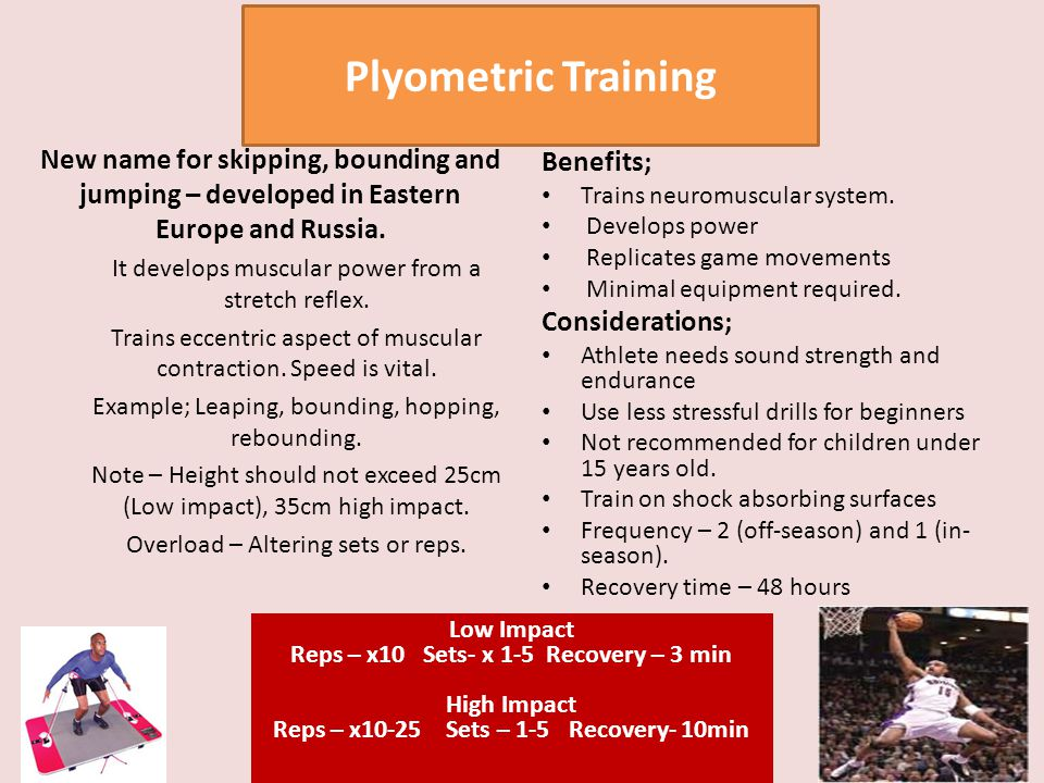 Plyometric Training New name for skipping, bounding and jumping – developed in Eastern Europe and Russia.