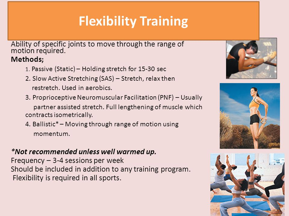 Flexibility Training Ability of specific joints to move through the range of motion required. Methods;