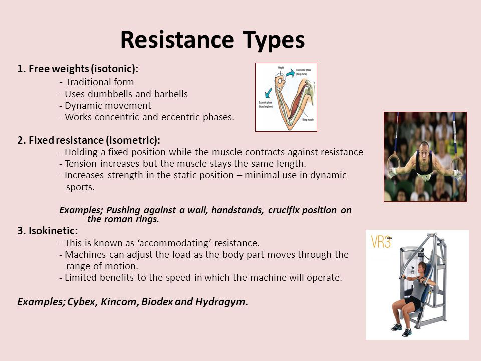 Resistance Types - Traditional form 1. Free weights (isotonic):