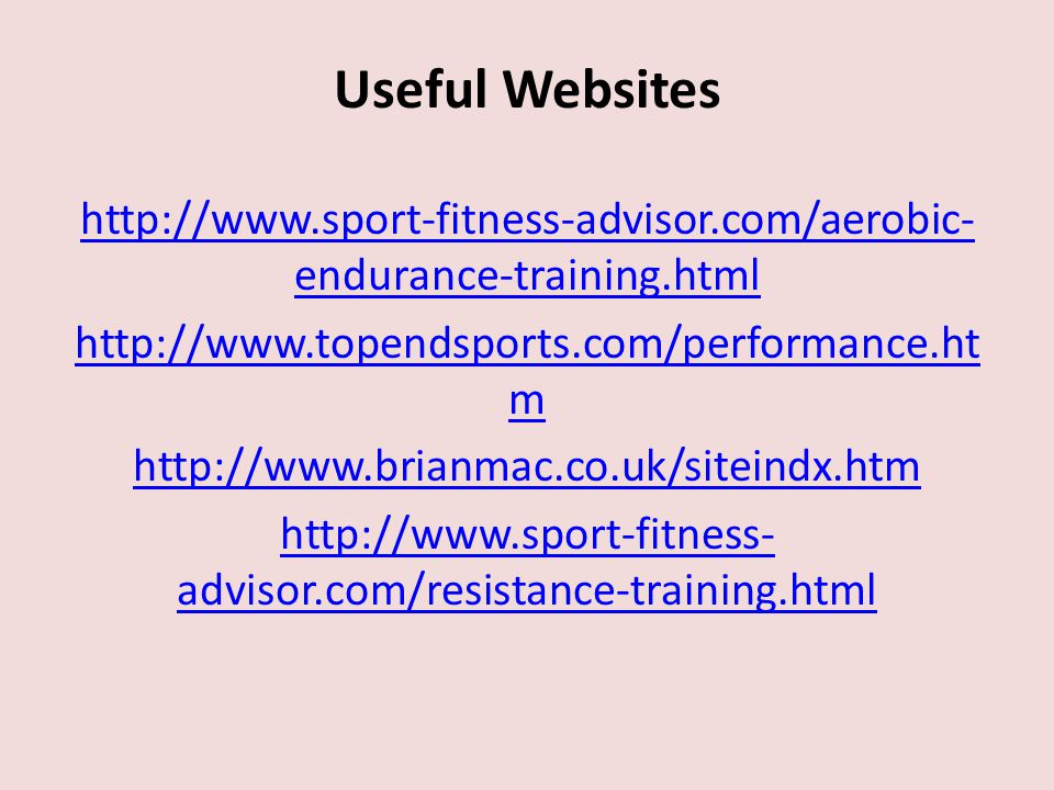 Useful Websites http://www.sport-fitness-advisor.com/aerobic-endurance-training.html. http://www.topendsports.com/performance.htm.