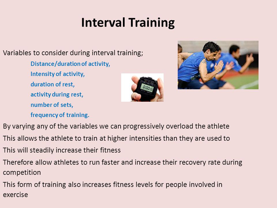 Interval Training Variables to consider during interval training;