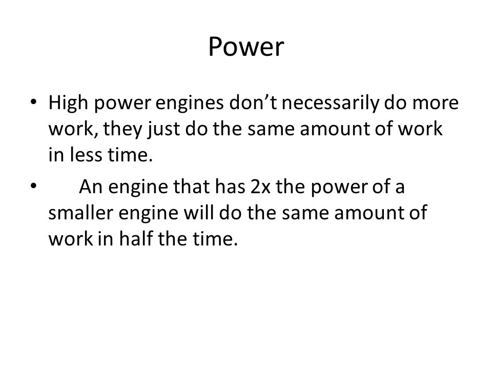 Power High power engines don't necessarily do more work, they just do the same amount of work in less time.
