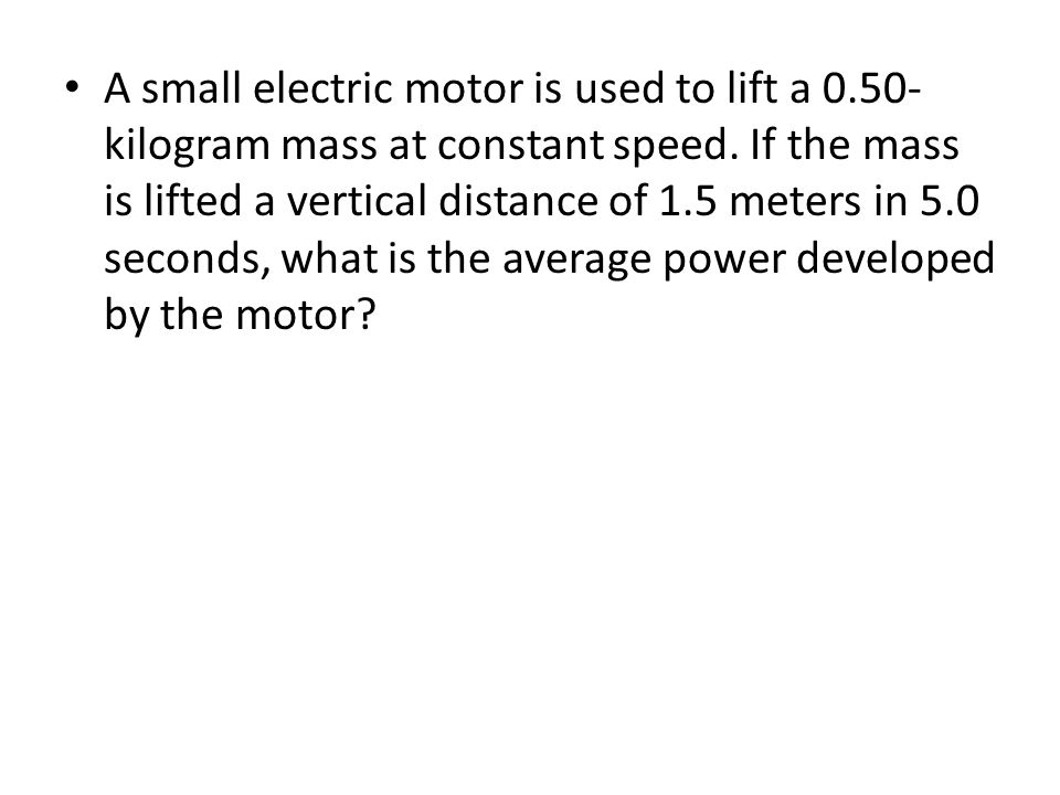 A small electric motor is used to lift a 0