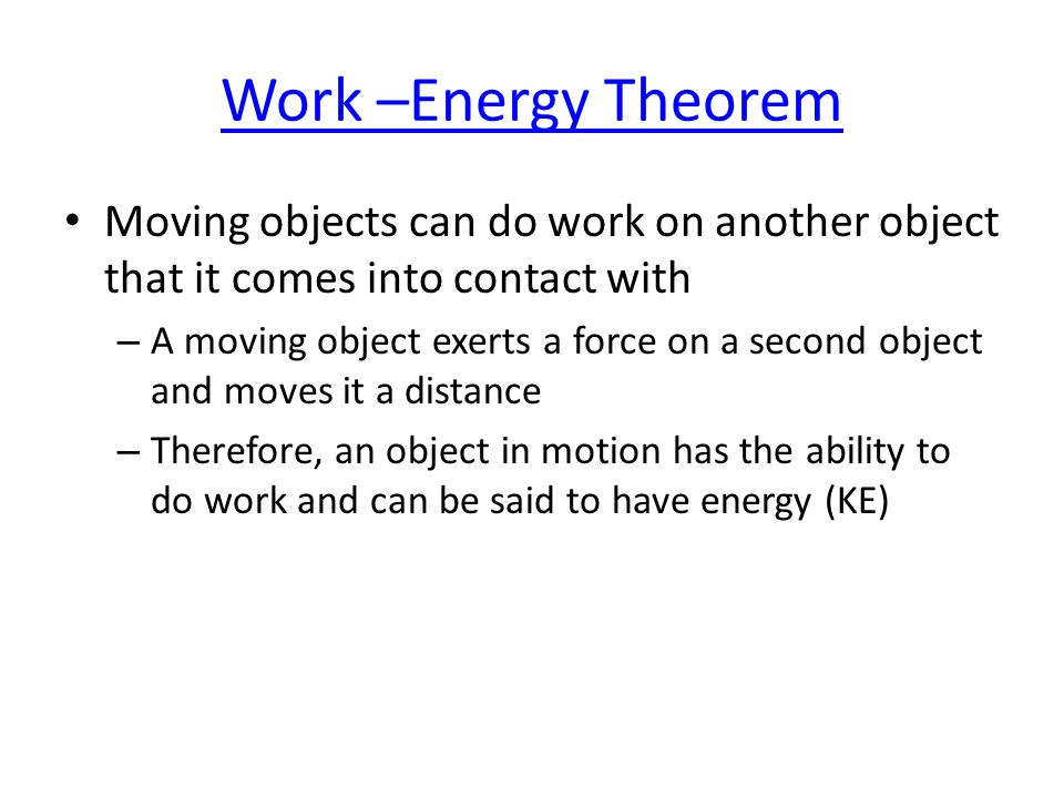 Work –Energy Theorem Moving objects can do work on another object that it comes into contact with.