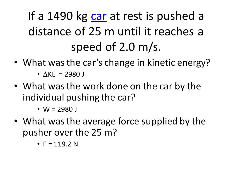 If a 1490 kg car at rest is pushed a distance of 25 m until it reaches a speed of 2.0 m/s.