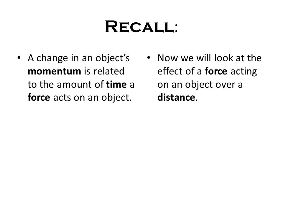 Recall: A change in an object's momentum is related to the amount of time a force acts on an object.