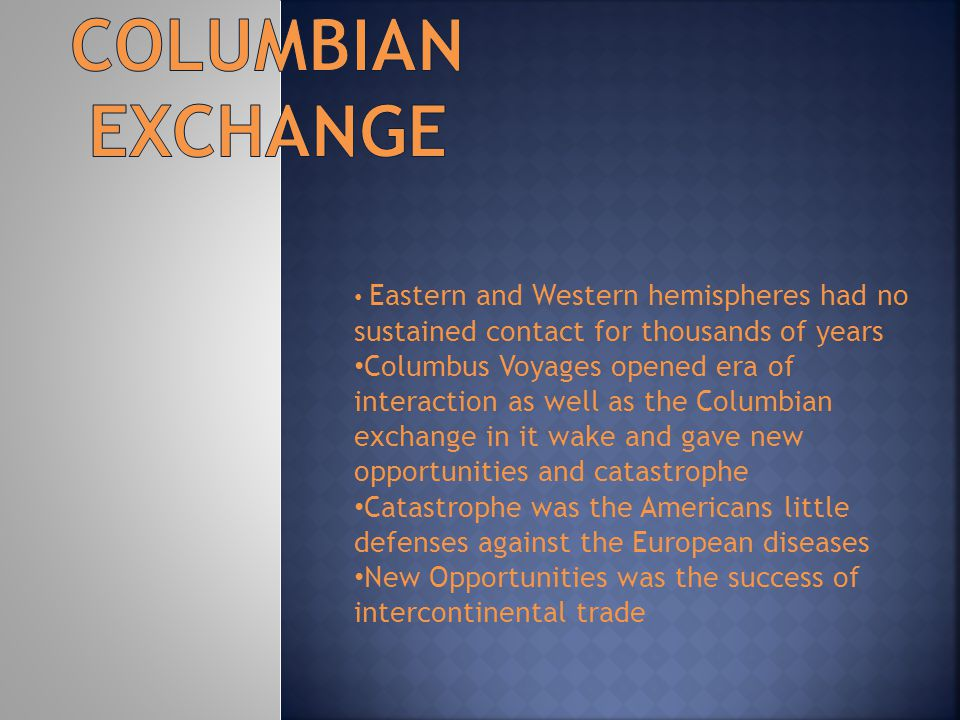 Columbian Exchange Eastern and Western hemispheres had no sustained contact for thousands of years.