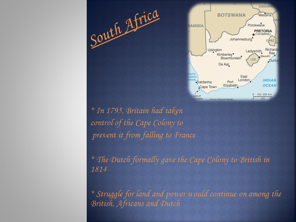 South Africa * In 1795, Britain had taken