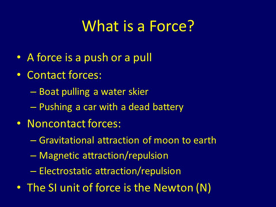 What is a Force A force is a push or a pull Contact forces:
