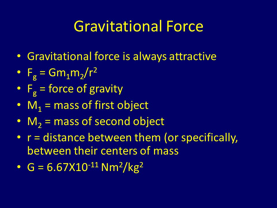 Gravitational Force Gravitational force is always attractive