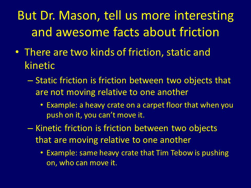 But Dr. Mason, tell us more interesting and awesome facts about friction