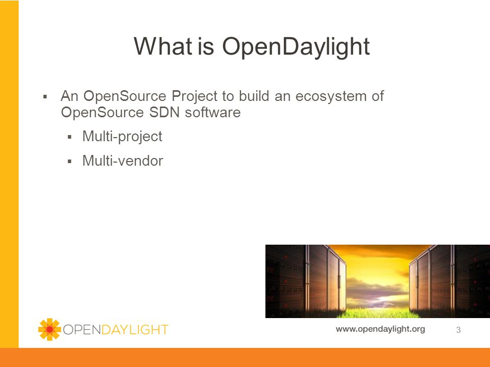 What is OpenDaylight An OpenSource Project to build an ecosystem of OpenSource SDN software. Multi-project.