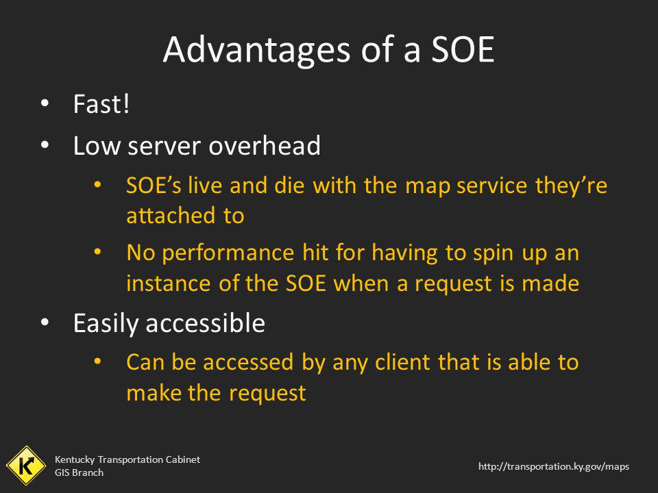 Advantages of a SOE Fast! Low server overhead Easily accessible