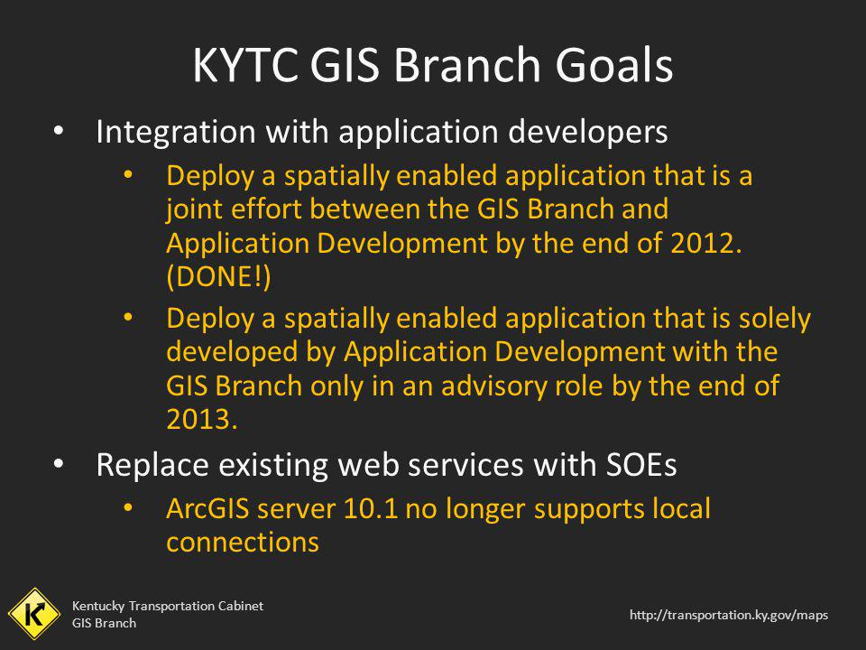 KYTC GIS Branch Goals Integration with application developers