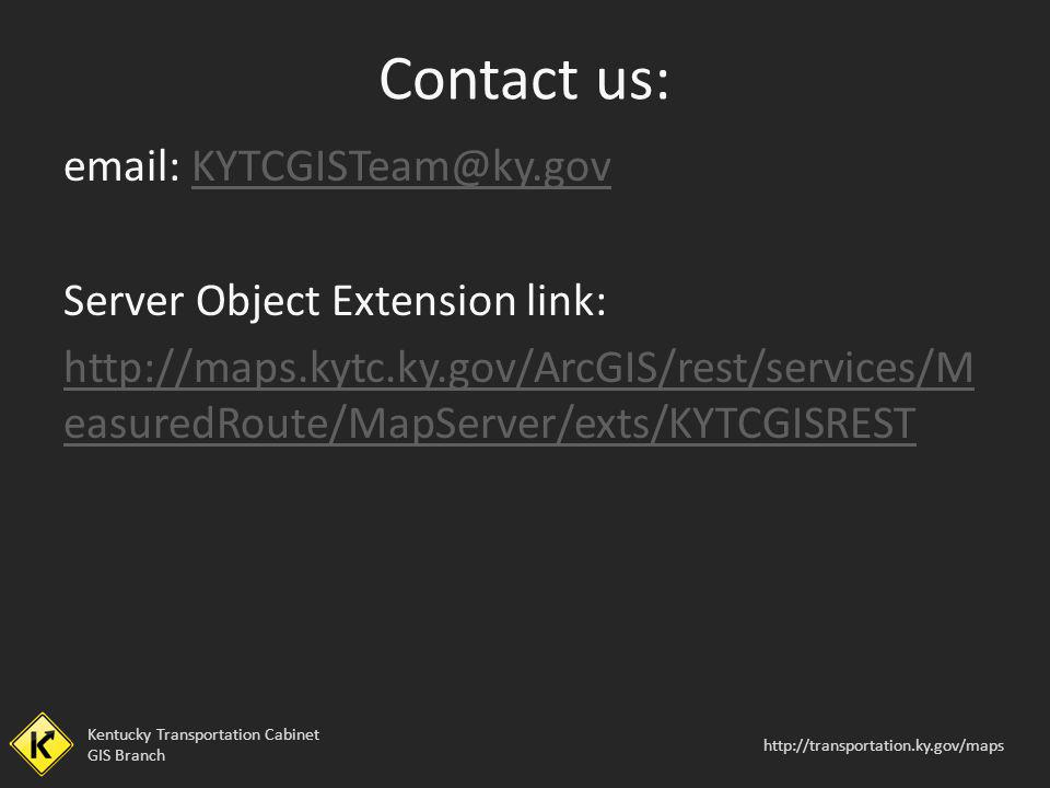 Contact us: email: KYTCGISTeam@ky.gov. Server Object Extension link: