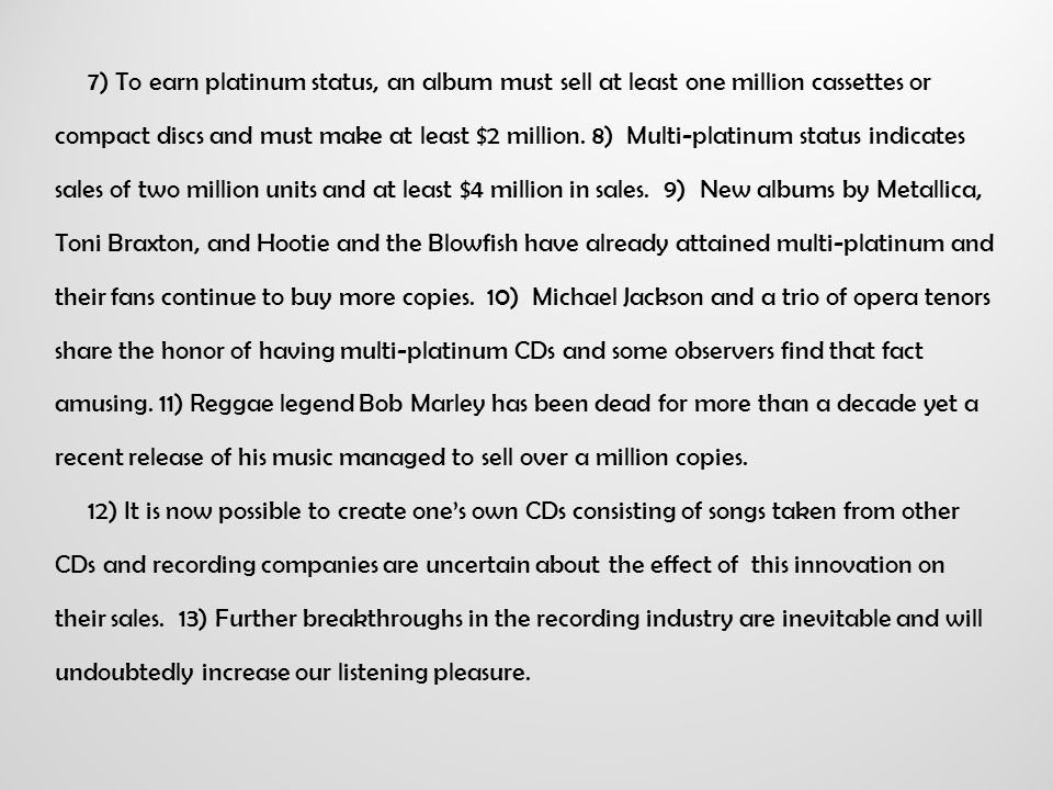 7) To earn platinum status, an album must sell at least one million cassettes or