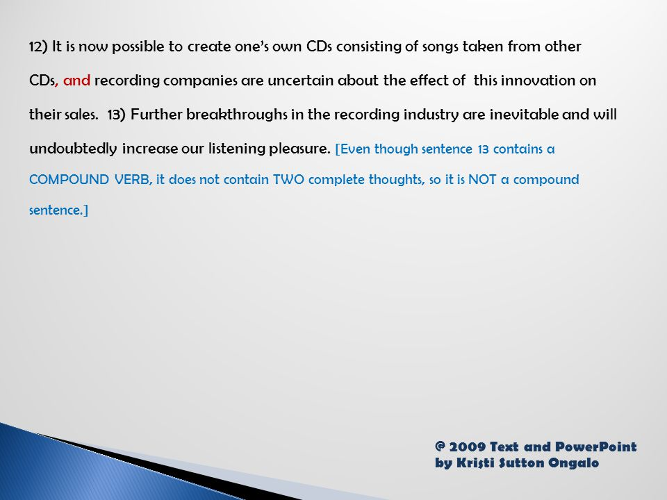12) It is now possible to create one's own CDs consisting of songs taken from other