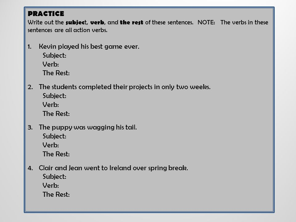 Kevin played his best game ever. Subject: Verb: The Rest: