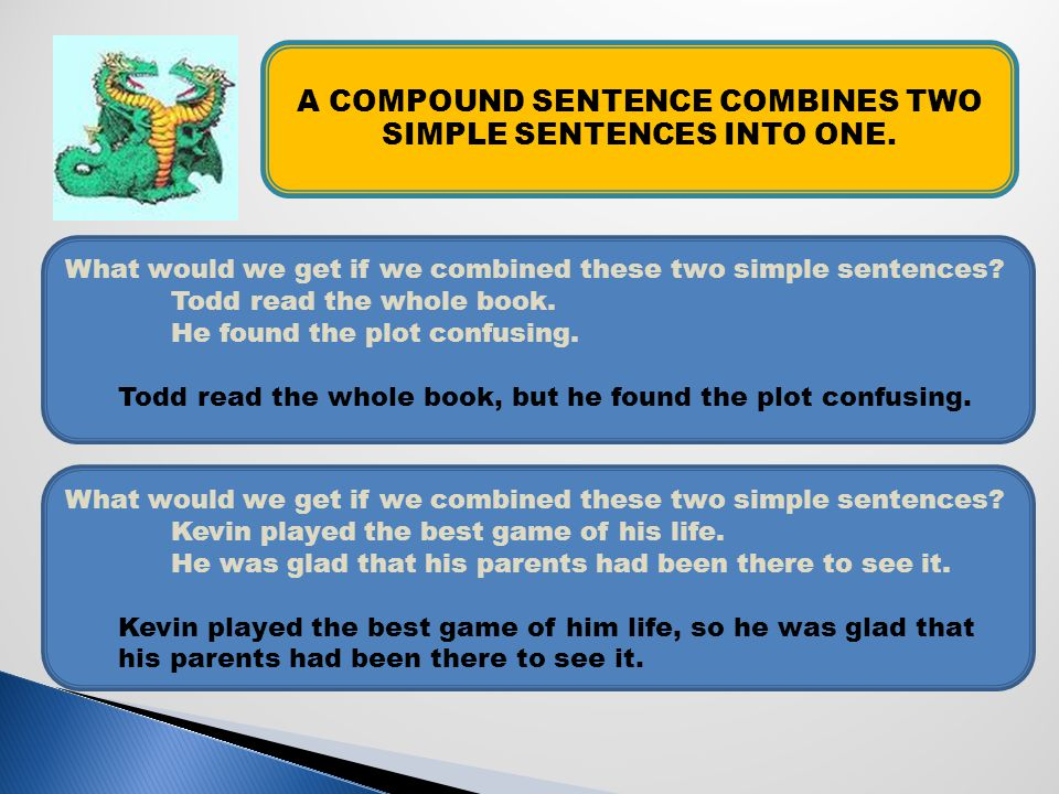 A COMPOUND SENTENCE COMBINES TWO SIMPLE SENTENCES INTO ONE.