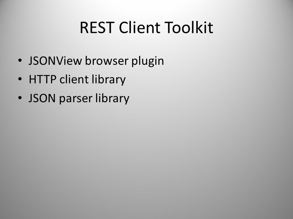 REST Client Toolkit JSONView browser plugin HTTP client library