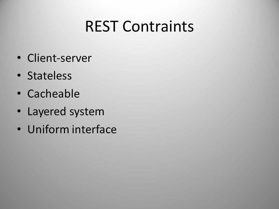 REST Contraints Client-server Stateless Cacheable Layered system