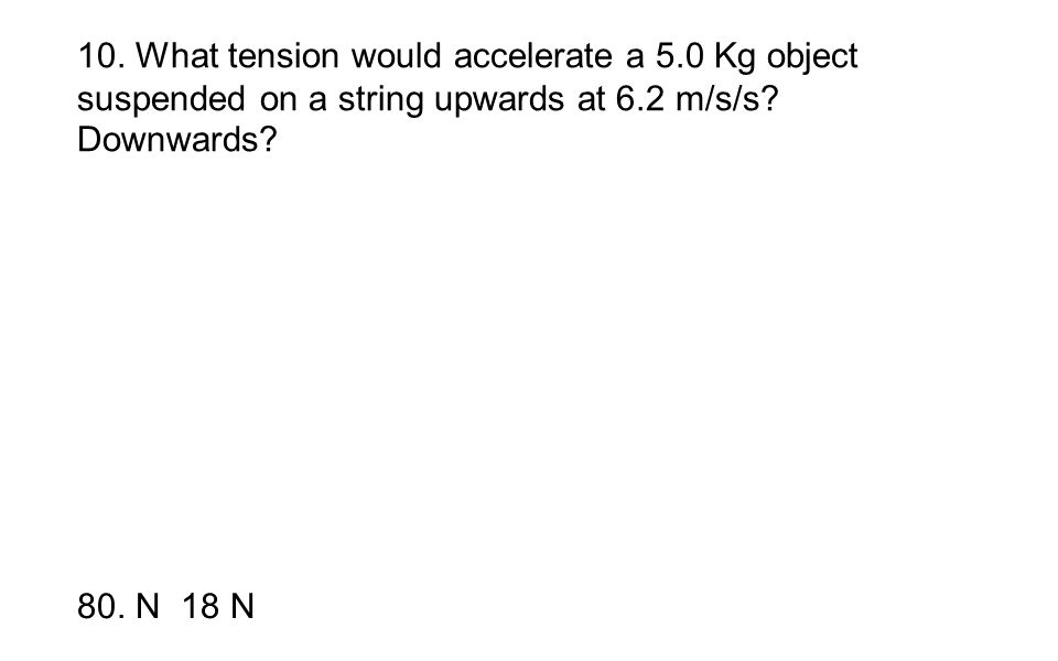 10. What tension would accelerate a 5